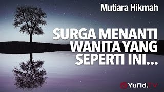 Mutiara Hikmah: Surga Menanti Wanita Yang Seperti Ini - Ustadz Mizan Qudsiyah, Lc.