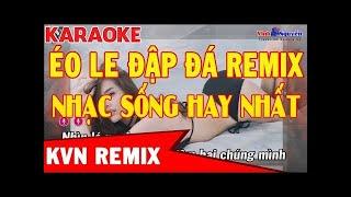 Karaoke Nhạc Chế | Éo Le Đập Đá Remix | Chế Éo Le Cuộc Tình | Nhạc Sống Hay Nhất|Karaoke Vinh Nguyễn