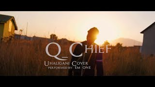 Q Chilla - Uhaligani Cover By Em One