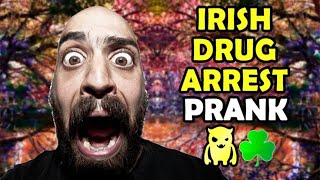 Irish Drug Arrest Prank - Ownage Pranks
