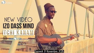 Izo Dass Mind - Tchi Kanam [Official Video]