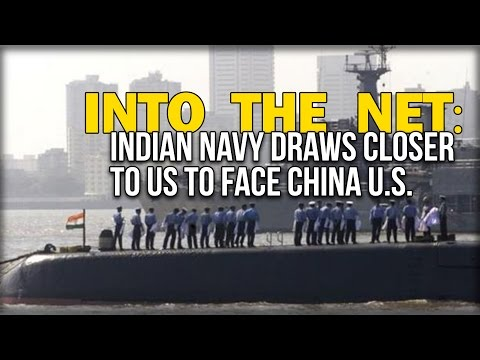 INTO THE NET: INDIAN NAVY DRAWS CLOSER TO US TO FACE CHINA U.S.
