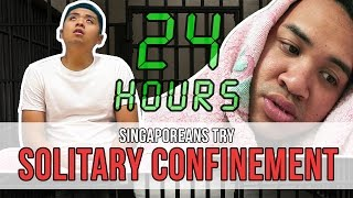Singaporeans Try: 24 Hours In Solitary Confinement | EP 96