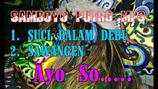 download lagu Samboyo Putro Mp3sawangen & Suci Dalam Debu gratis