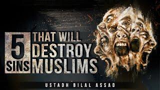 [POWERFUL] 5 Sins That Will Destroy Muslims – Bilal Assad