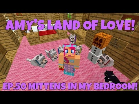 Amy's Land Of Love! Ep.50 Mittens In My Bedroom!