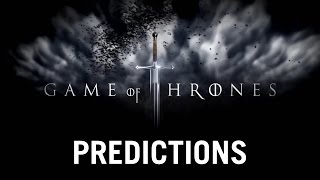 Game of Thrones: Predictions (SPOILERS)