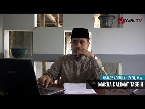 Kajian Keluarga: Makna Kalimat Tasbih - Ustadz Abdullah Zaen, MA