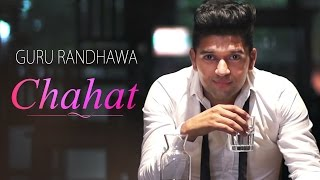 Guru Randhawa - Chahat - Latest Punjabi Songs 2017 - Latest Music