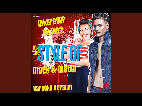 Wherever He Ain't (In the Style of Mack & Mabel) (Karaoke Version)