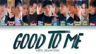 SEVENTEEN (세븐틴) - GOOD TO ME (Color Coded Lyrics Eng/Rom/Han/가사)