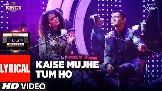 Kaise Mujhe/Tum Ho Song (Lyrics) | T-Series Mixtape | Palak Muchhal | Aditya Narayan | Bhushan Kumar