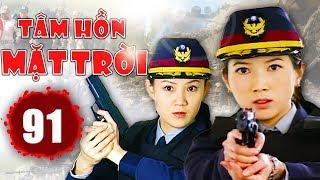 Tâm Hồn Mặt Trời - Tập 91   Phim Hình Sự Trung Quốc Hay Nhất 2018 - Thuyết Minh