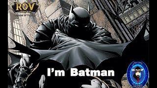 Rov : Batman สายลุยไม่พูดมากเจ็บคอมั้ง5555