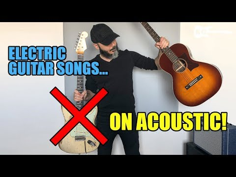 Electric Guitar Songs... On Acoustic!
