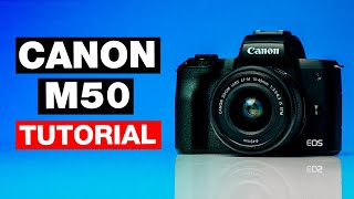 01. Canon M50 Full Tutorial: Complete Beginner's Guide with Tips & Tricks