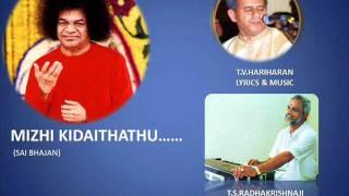 MIZHI KIDAITHATHU.... SAI BHAJAN TAMIL  T.S.RADHAKRISHNAJI