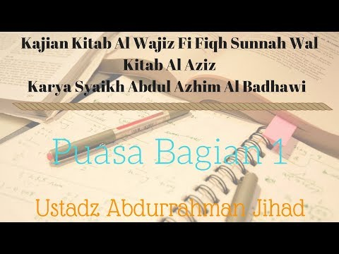 Ustadz Abdurrahman Jihad - Kitab Al Wajiz Fiqh - Bab Puasa 1