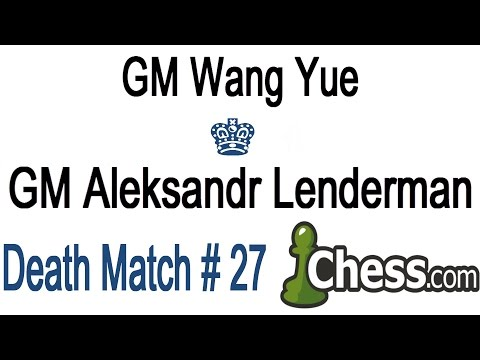 ? Wang Yue vs Aleksandr Lenderman Death Match # 27 ? 3 Hours of Chess Blitz & Bullet On Chess.com