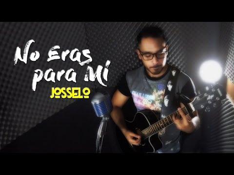 Carlos Rivera - No Eras para Mí | Cover Josselo