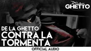 De La Ghetto - Contra La Tormenta [Official Audio]