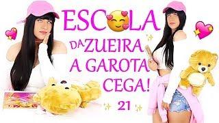 ESCOLA DA ZUEIRA 21 A GAROTA CEGA!