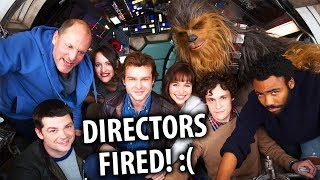 HAN SOLO: A STAR WARS STORY - DIRECTORS FIRED!