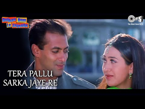 Tera Pallu Sarka Jaaye - Dulhan Hum Le Jayenge   Salman & Karishma...