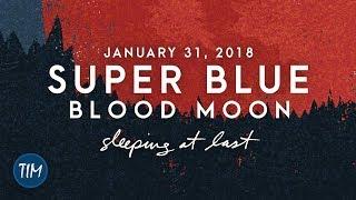 34 Super Blue Blood Moon 34 January 31 2018 Sleeping At Last