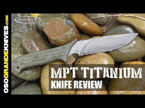 Mission MPT Multi Purpose Tactical Titanium Fixed Blade Knife Review   OsoGrandeKnives
