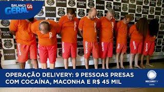 OPERAÇÃO DELIVERY: 9 PESSOAS PRESAS COM COCAÍNA, MACONHA E R$ 45 MIL