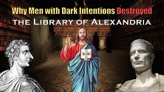 Video: In 389 AD, Rome ordered Library of Alexandria be destroyed, so a new religion, Christianity be created unchallenged - Arjun Walia