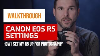 04. How I Set Up the Canon R5 for Photography - My Settings Walkthrough
