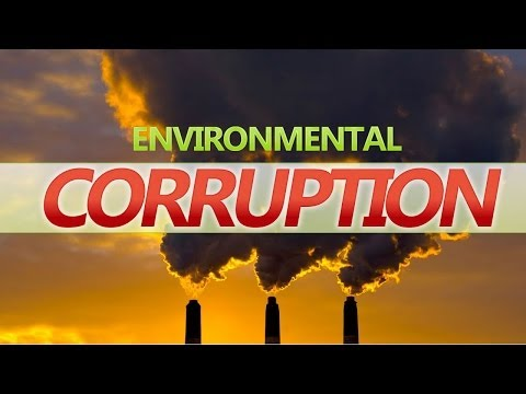 Destroying the Environment: A Major Corruption