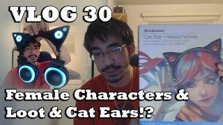 KyrX Vlog 30 : Female Characters & Loot & Cat Ears?!
