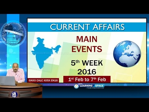 Current Affairs Main Events 5th Week (1st Feb to 7th Feb) of 2016