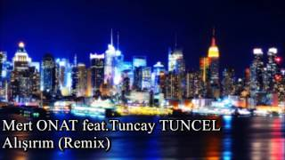 Download Lagu Mert ONAT feat. Tuncay TUNCEL - Alışırım (Remix) Gratis STAFABAND