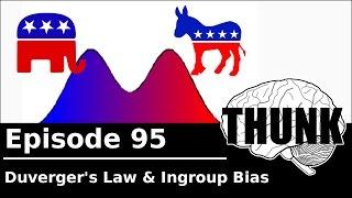 THUNK - 95. Duverger's Law & Ingroup Bias