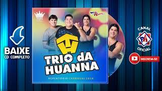 Trio da Huanna - Repertório Carnaval 2018 - CD Completo