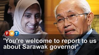 'You're welcome to report to us about Sarawak governor'
