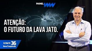 Painel WW - O futuro da Lava Jato - 12/06/2019