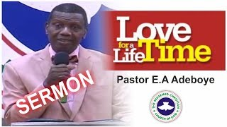 Pastor E.A Adeboye Sermon_ LOVE FOR A LIFE TIME