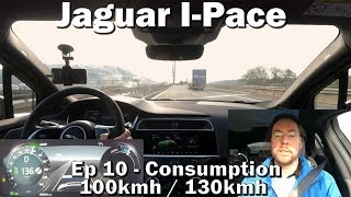 Jaguar I-Pace - Ep10 - Consumption at 100 and 130kmh