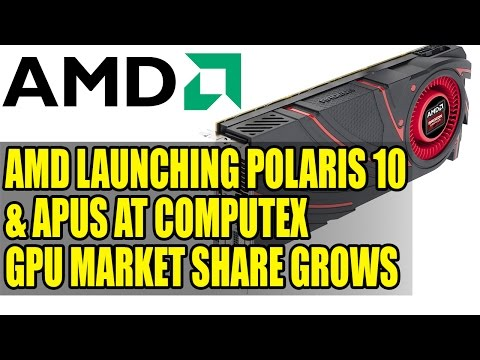 AMD Launching Polaris 10 & APUs At Computex | GPU Market Share Grows