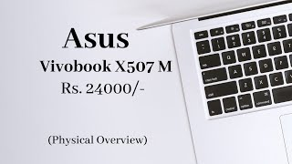 ASUS VIVOBOOK  X507 M LAPTOP | First look | physical Overview