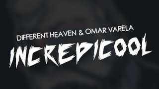 Different Heaven & Omar Varela - Incredicool