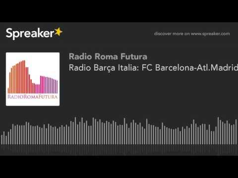 Radio Barça Italia: FC Barcelona-Atl.Madrid (part 4 di 9)