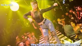 Nonstop - 2019 Nhac San Bass Cuc Manh + nhac DJ Len Nao Anh Em Oi bay Len May