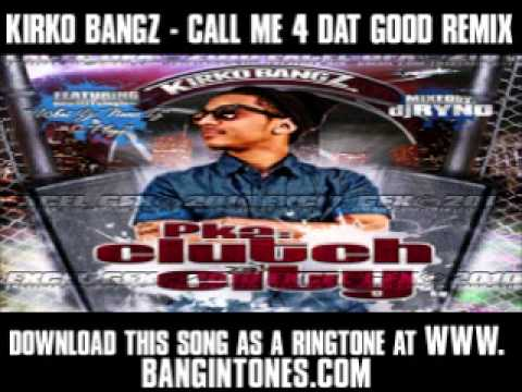 Kirko Bangz - Call Me 4 Dat Good Remix [ New Video + Lyrics + Download ] video