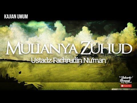 Kajian Islam : Mulianya Zuhud - Ustadz Fachrudin Nu'man